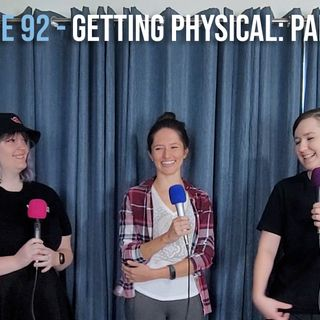 EPISODE 92 - Getting Physical: Part One