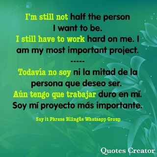 I'm still not half the person I want to be. I still have a lot to work on. I am my most important project.