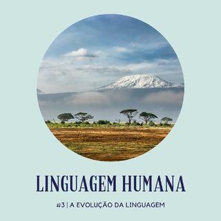 #3 A Evolução da Linguagem Humana