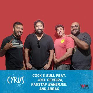 Ep. 480: Cock & Bull feat. Joel Pereira, Kaustav Banerjee, and Abbas