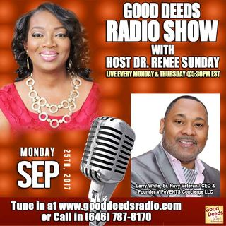 Larry White, Sr. Navy Veteran : CEO & Founder VIPeVENTS Concierge, LLC by Good Deeds   Motivation Podcasts