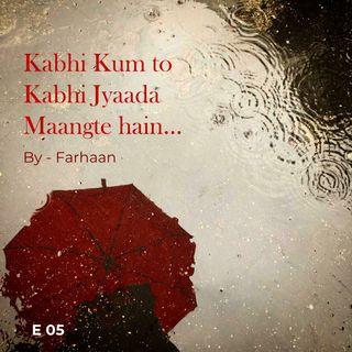 Kabhi Kum to Kabhi Jyaada Maangte Hain | Farhaan