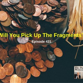 Will You Pick Up The Fragments? Episode #431