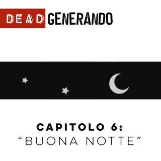 DEAD Generando - Capitolo 6: Buona Notte