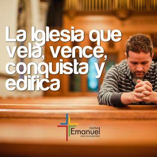 La iglesia que vela, vence, conquista y edifica.