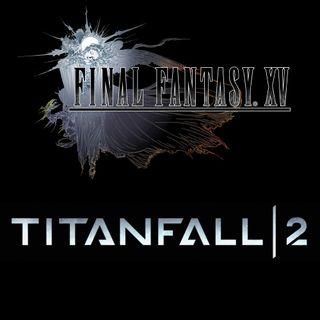 4x19 Final Fantasy XV y Titanfall 2