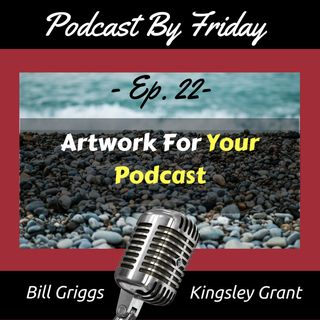 PBF022 Podcast Cover Art with Bill Griggs and Kingsley Grant