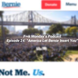 """Episode 24- """"America Let Bernie Insert You"""""""