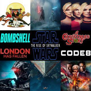 Week 143: (Star Wars: Episode IX - The Rise of Skywalker (2019), Bombshell (2019), Code 8 (2019), London Has Fallen (2016), A Christmas Stor