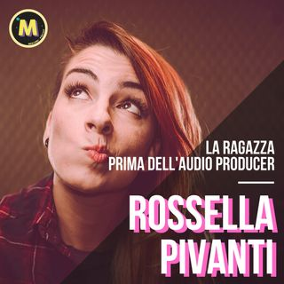 #9 - La ragazza prima dell'audio producer | con Rossella Pivanti