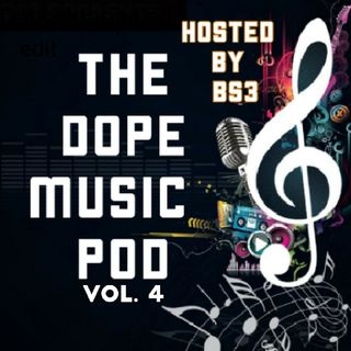 The DOPE Music Pod Vol. 4