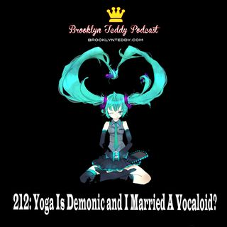 212: Yoga Is Demonic and I Married A Vocaloid?