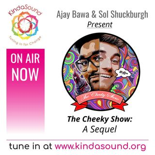 A Sequel | The Cheeky Show with Ajay Bawa & Sol Shuckburgh