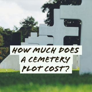 How much does a Cemetery Plot Cost 2019?
