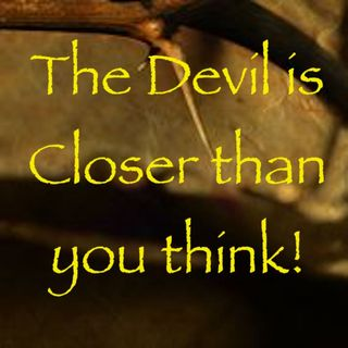 The Devil is closer than you think
