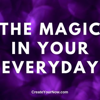 1595 The Magic in Your Everyday