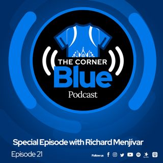 The Cornerblue Podcast Episode 21- Special Episode with Richard Menjívar
