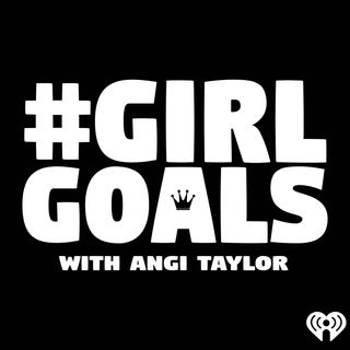 #GirlGoals with Angi Taylor