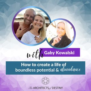 How to Create a Life of Boundless Potential & Abundance with Gaby Kowalski