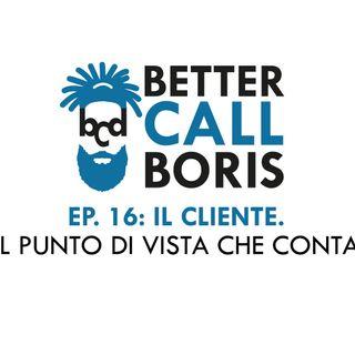 Better Call Boris  episodio 16:   IL CLIENTE, IL PUNTO DI VISTA CHE CONTA