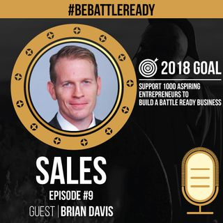 Be Battle Ready Podcast Episode #9 - Sales with Brian Davis