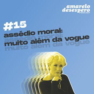 #15 Assédio moral: muito além da Vogue