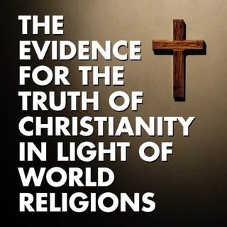 The Evidence for the Truth of Christianity in Light of World Religions #18