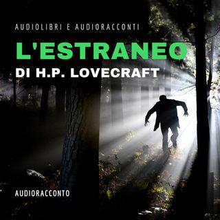 L' estraneo di H.P. Lovecraft - Audiolibri e Audioracconti
