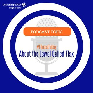 Fitness Friday - About That The Jewel Called Flax | Lakeisha McKnight