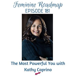 FR Ep #181 The Most Powerful You with Kathy Caprino