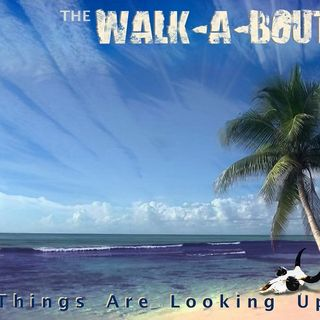 Things Are Looking Up - The Walk-A-Bout on Big Blend Radio