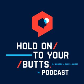 Hold On To Your Butts: The Podcast