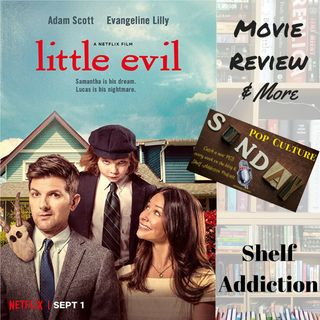Ep 128: Movie Review - Little Evil & More | Pop Culture Sunday
