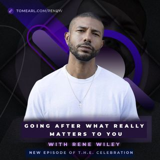 Going After What Really Matters to You With Rene Wiley