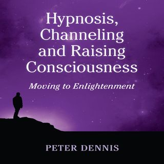 Peter Dennis, Introduction to Hypnosis, Channeling and Raising Consciousness