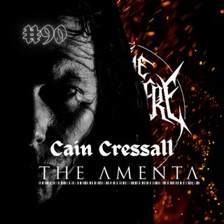 #90 - Cain Cressall (The Amenta)