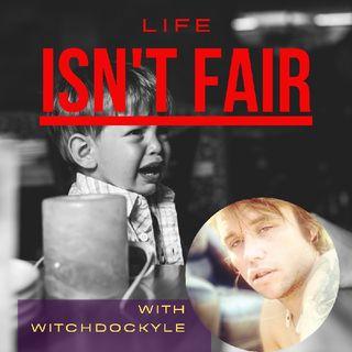 News Flash: Life Isn't Fair!