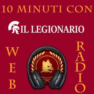 """""""10 Minuti con Il Legionario""""- Centodiciassettesima Puntata"""