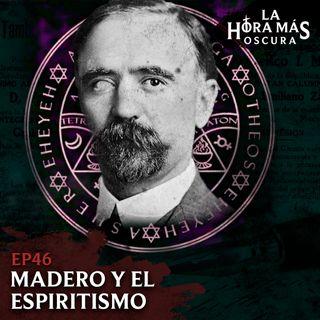 Ep46: Madero y el Espiritismo