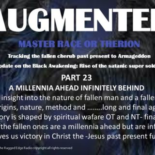 AUGMENTED PART 23 MILLENNIA AHEAD INFINITLY BEHIND