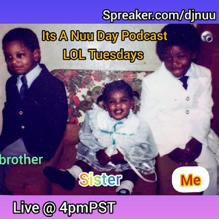 Its A Nuu Day Podcast Laugh Out Loud(LOL) Tuesdays
