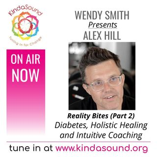 Holistic Healing & Diabetes | Alex Hill Part 2 on Reality Bites with Wendy Smith