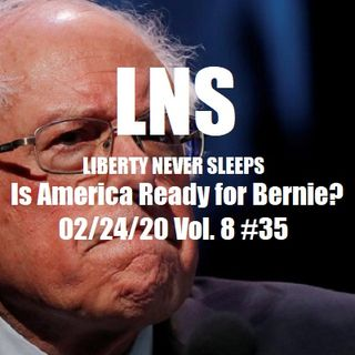 Is America Ready for Bernie? 02/24/20 Vol. 8 #35