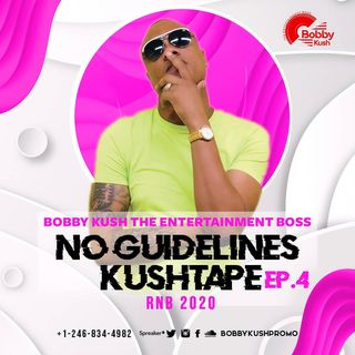 Episode 4 Rnb 2020 - Bobby Kush the Entertainment Boss Presents No Guidelines Kushtape