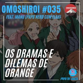 Omoshiroi #035 – Os dramas e dilemas de Orange