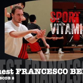 Episode 2 - SPORT VITAMINS (ITA) / guest Francesco Berre' , Strength Coach- Xinjiang Flying Tigers Basketball
