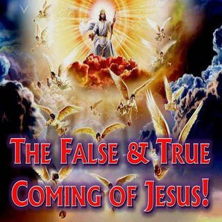 #37 - The False & True Coming of Jesus