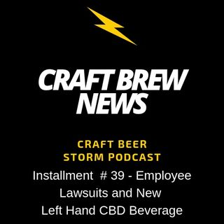 Craft Brew News # 39 - Employee Lawsuits and New Left Hand CBD Beverage