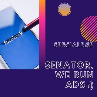 #2.2 - Speciale: Senator, we run ads :)