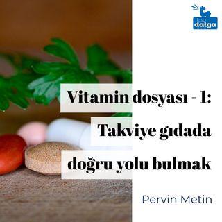 Vitamin dosyası: Takviye gıdada doğru yolu bulmak